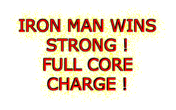 IRON MAN WINS  STRONG ! FULL CORE  CHARGE !
